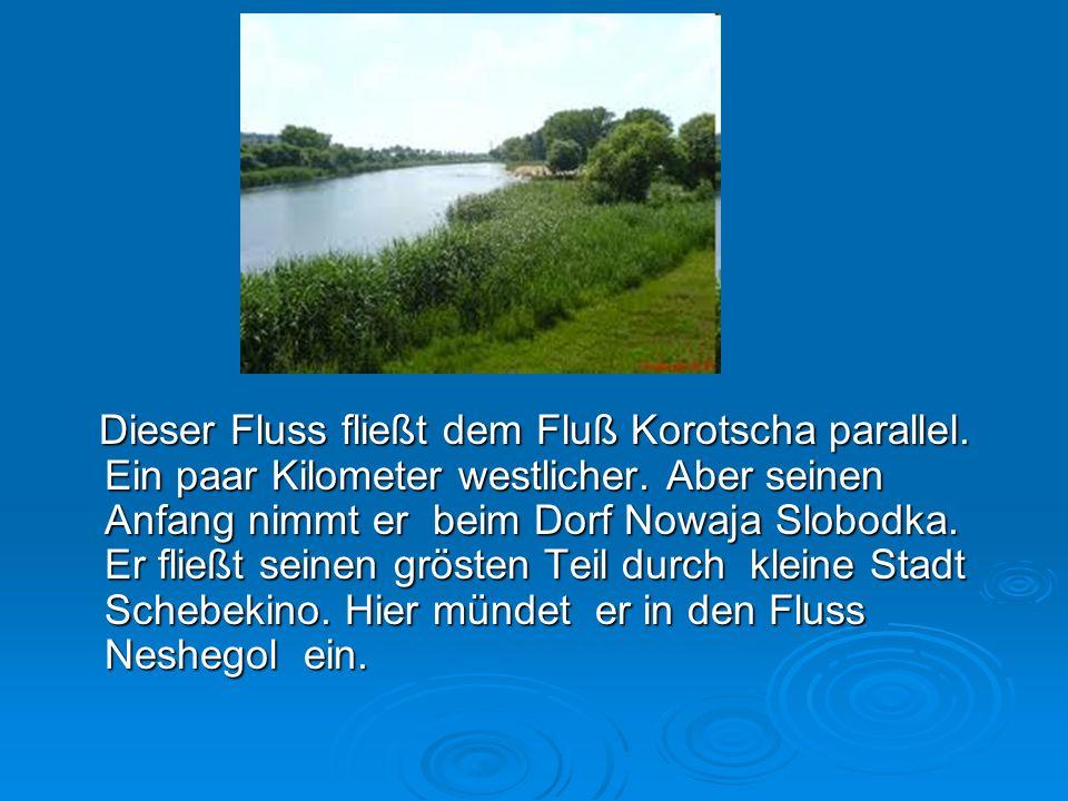 Dieser Fluss fließt dem Fluß Korotscha parallel