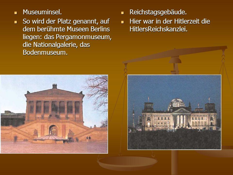 Museuminsel.So wird der Platz genannt, auf dem berühmte Museen Berlins liegen: das Pergamonmuseum, die Nationalgalerie, das Bodenmuseum.