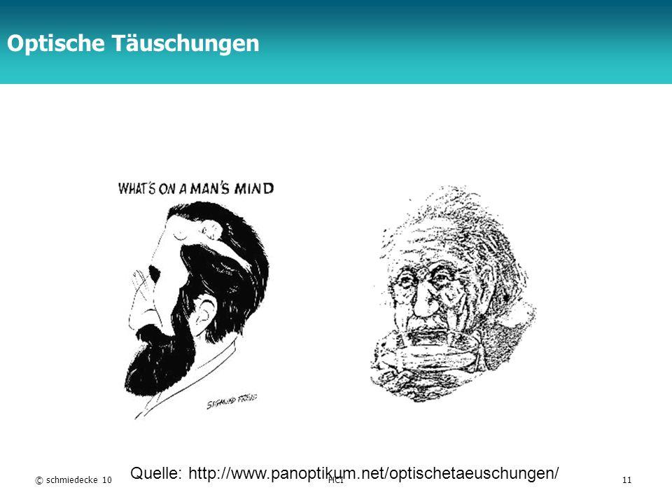 Optische Täuschungen Quelle: http://www.panoptikum.net/optischetaeuschungen/ © schmiedecke 10 HCI