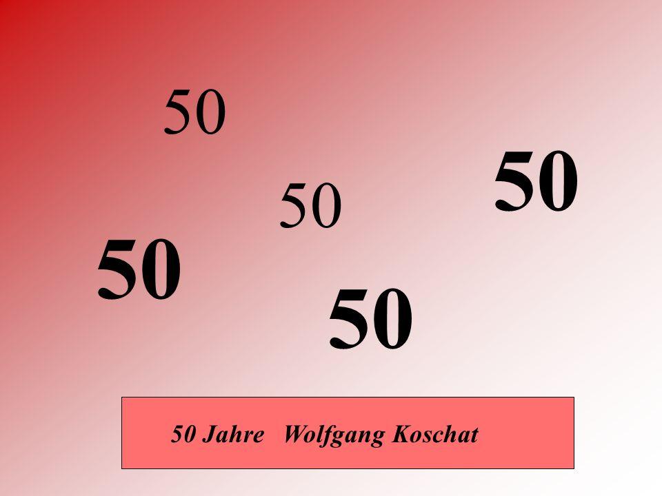 50 50 50 50 50 50 Jahre Wolfgang Koschat
