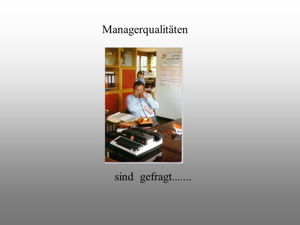 Managerqualitäten sind gefragt.......