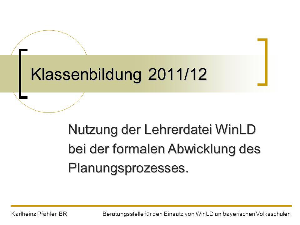 Klassenbildung 2011/12 Nutzung der Lehrerdatei WinLD