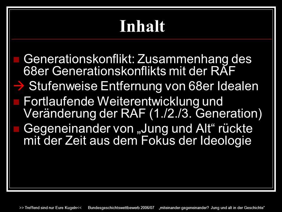 Inhalt Generationskonflikt: Zusammenhang des 68er Generationskonflikts mit der RAF.  Stufenweise Entfernung von 68er Idealen.