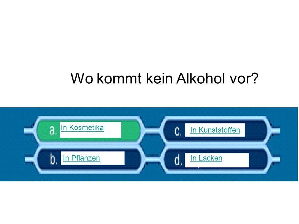 Wo kommt kein Alkohol vor