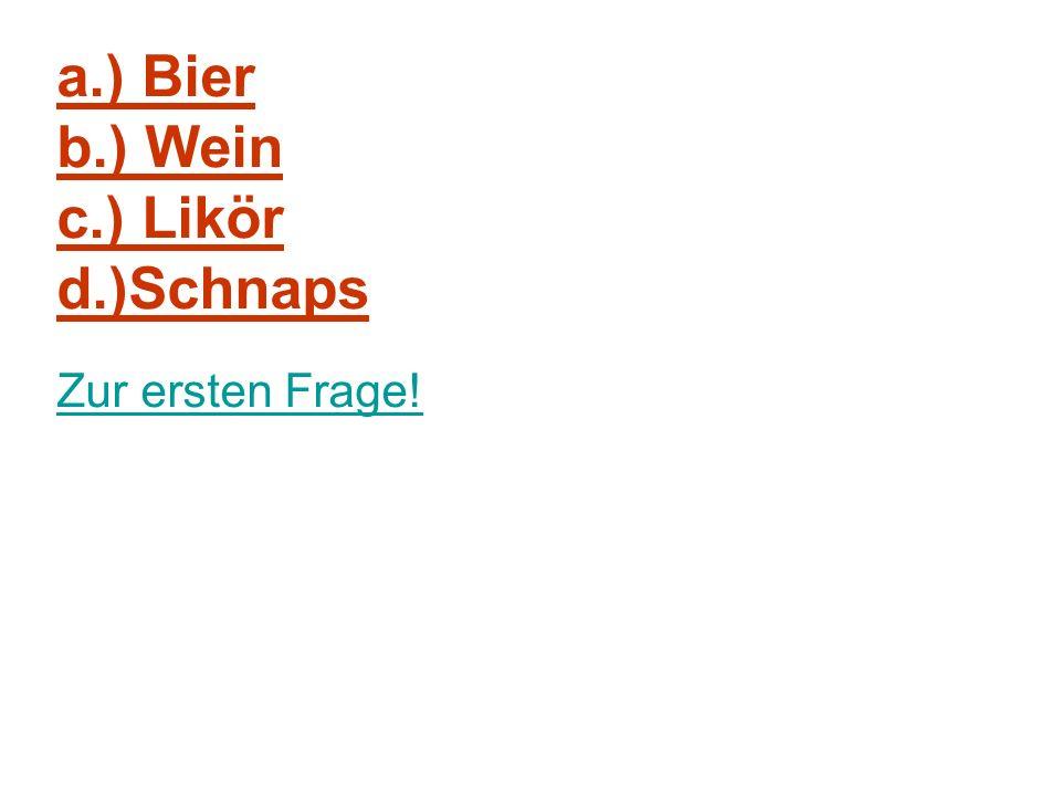 a.) Bier b.) Wein c.) Likör d.)Schnaps