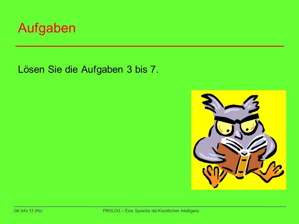 Aufgaben Lösen Sie die Aufgaben 3 bis 7. GK Info 13 (Hö)