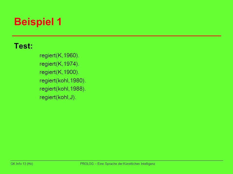 Beispiel 1 Test: regiert(K,1960). regiert(K,1974). regiert(K,1900).