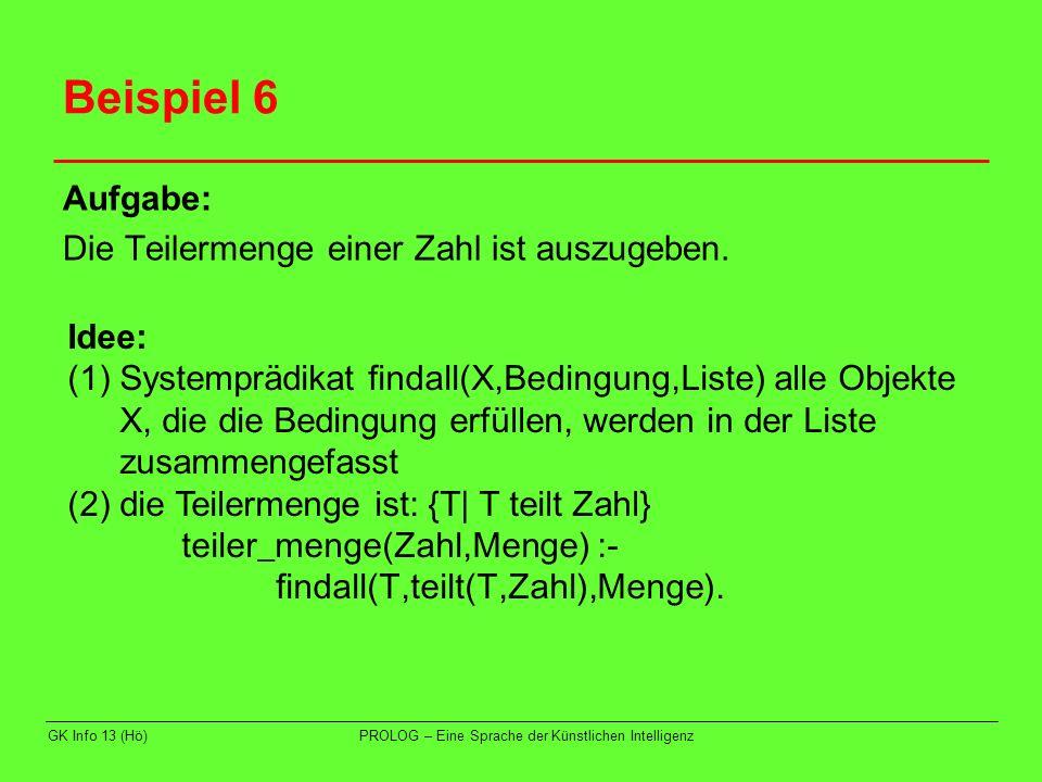 Beispiel 6 Aufgabe: Die Teilermenge einer Zahl ist auszugeben. Idee: