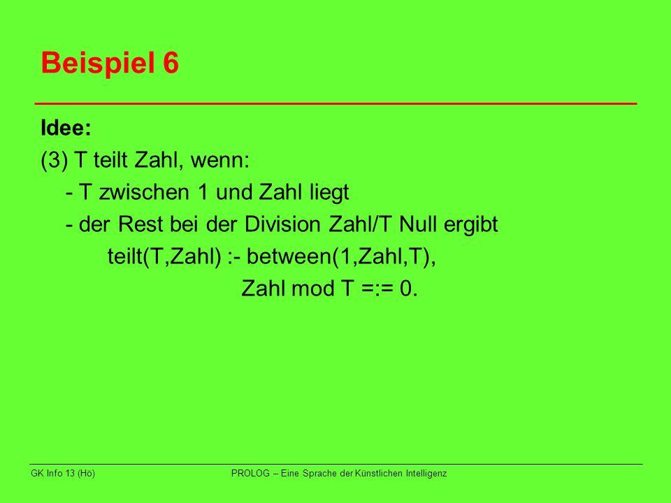 Beispiel 6 Idee: (3) T teilt Zahl, wenn: - T zwischen 1 und Zahl liegt