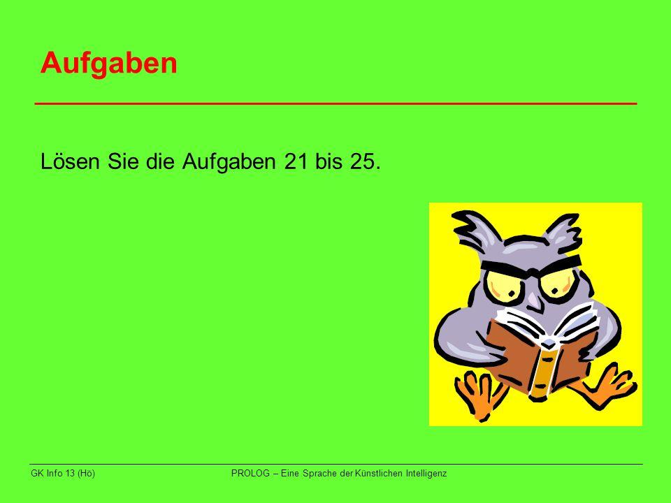 Aufgaben Lösen Sie die Aufgaben 21 bis 25. GK Info 13 (Hö)