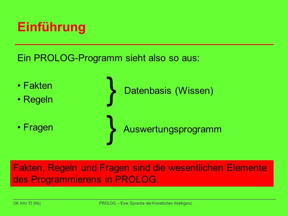} } Einführung Ein PROLOG-Programm sieht also so aus: • Fakten