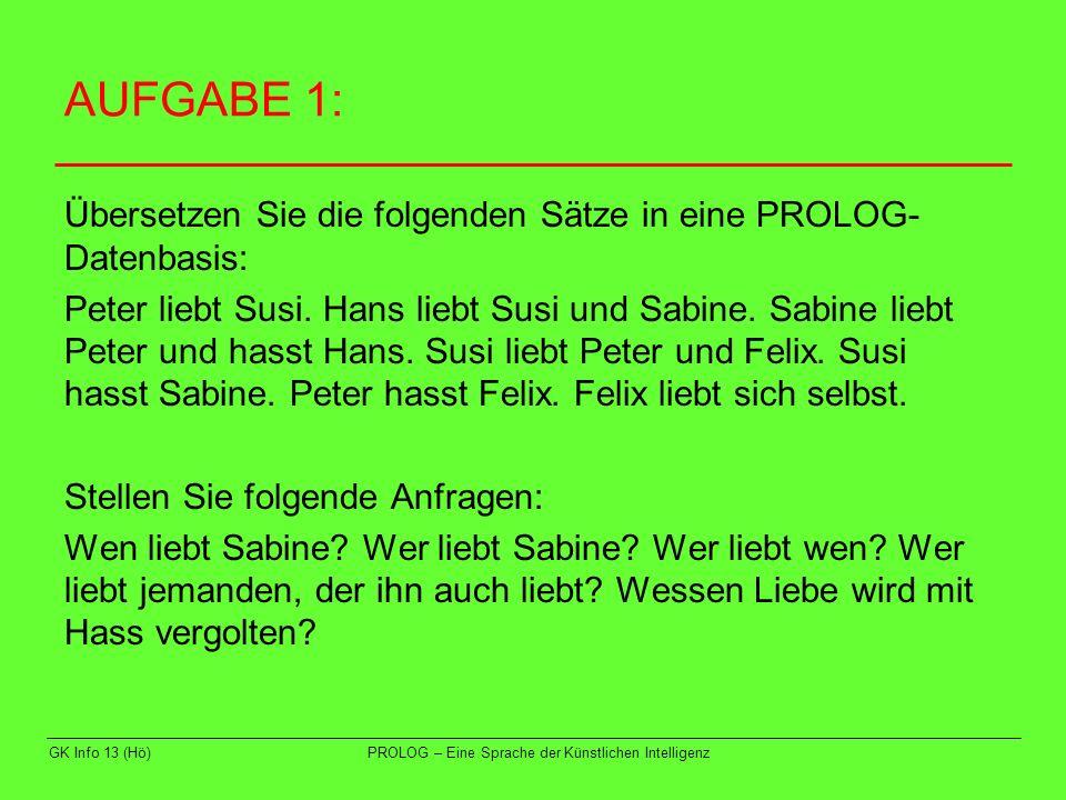 AUFGABE 1: Übersetzen Sie die folgenden Sätze in eine PROLOG-Datenbasis: