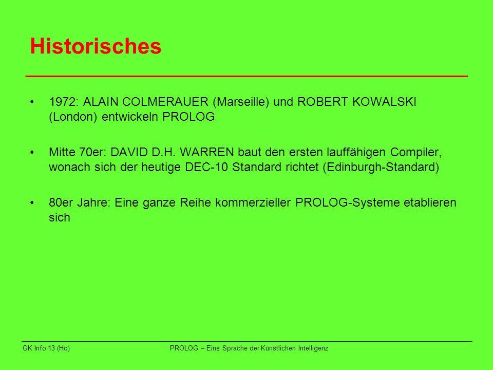 Historisches 1972: ALAIN COLMERAUER (Marseille) und ROBERT KOWALSKI (London) entwickeln PROLOG.