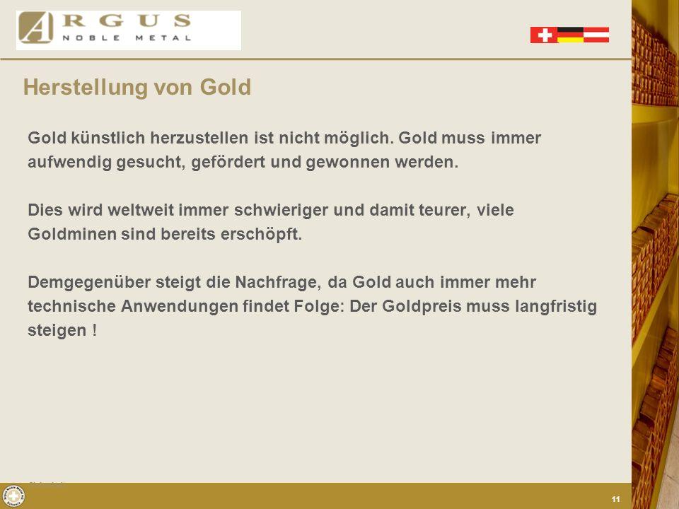 Herstellung von Gold Gold künstlich herzustellen ist nicht möglich. Gold muss immer. aufwendig gesucht, gefördert und gewonnen werden.