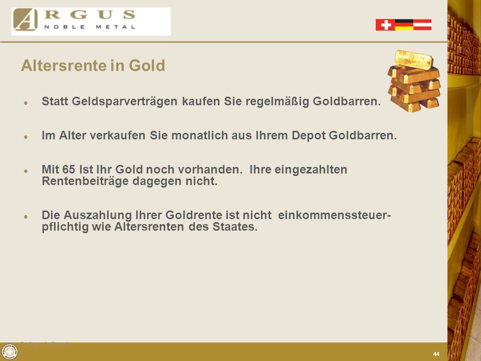 Altersrente in Gold Statt Geldsparverträgen kaufen Sie regelmäßig Goldbarren. Im Alter verkaufen Sie monatlich aus Ihrem Depot Goldbarren.