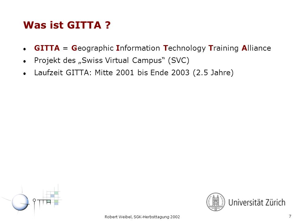 "Was ist GITTA GITTA = Geographic Information Technology Training Alliance. Projekt des ""Swiss Virtual Campus (SVC)"