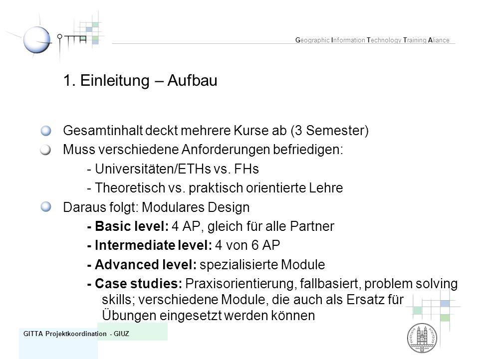 1. Einleitung – Aufbau Gesamtinhalt deckt mehrere Kurse ab (3 Semester) Muss verschiedene Anforderungen befriedigen: