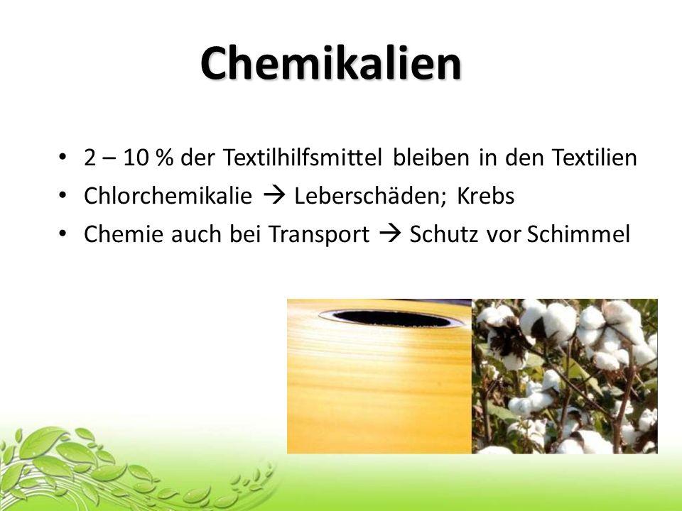 Chemikalien 2 – 10 % der Textilhilfsmittel bleiben in den Textilien