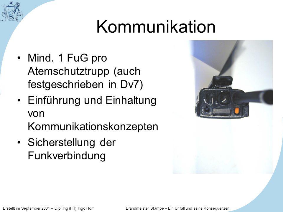 Kommunikation Mind. 1 FuG pro Atemschutztrupp (auch festgeschrieben in Dv7) Einführung und Einhaltung von Kommunikationskonzepten.