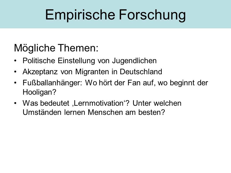 Empirische Forschung Mögliche Themen: