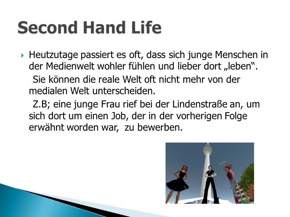 """Second Hand Life Heutzutage passiert es oft, dass sich junge Menschen in der Medienwelt wohler fühlen und lieber dort """"leben ."""