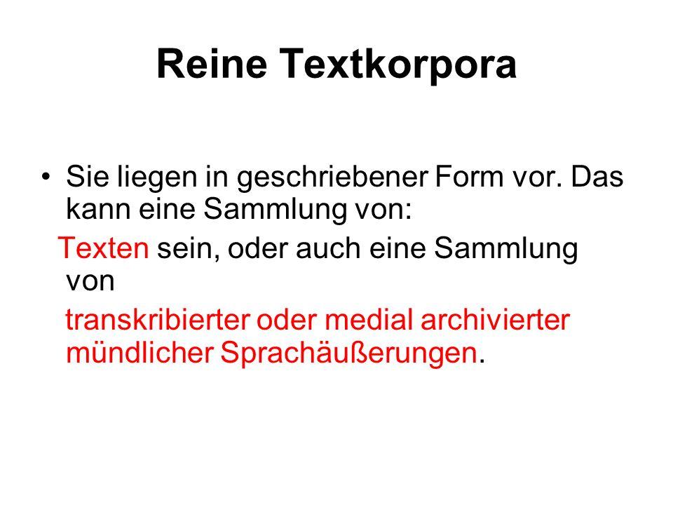Reine Textkorpora Sie liegen in geschriebener Form vor. Das kann eine Sammlung von: Texten sein, oder auch eine Sammlung von.