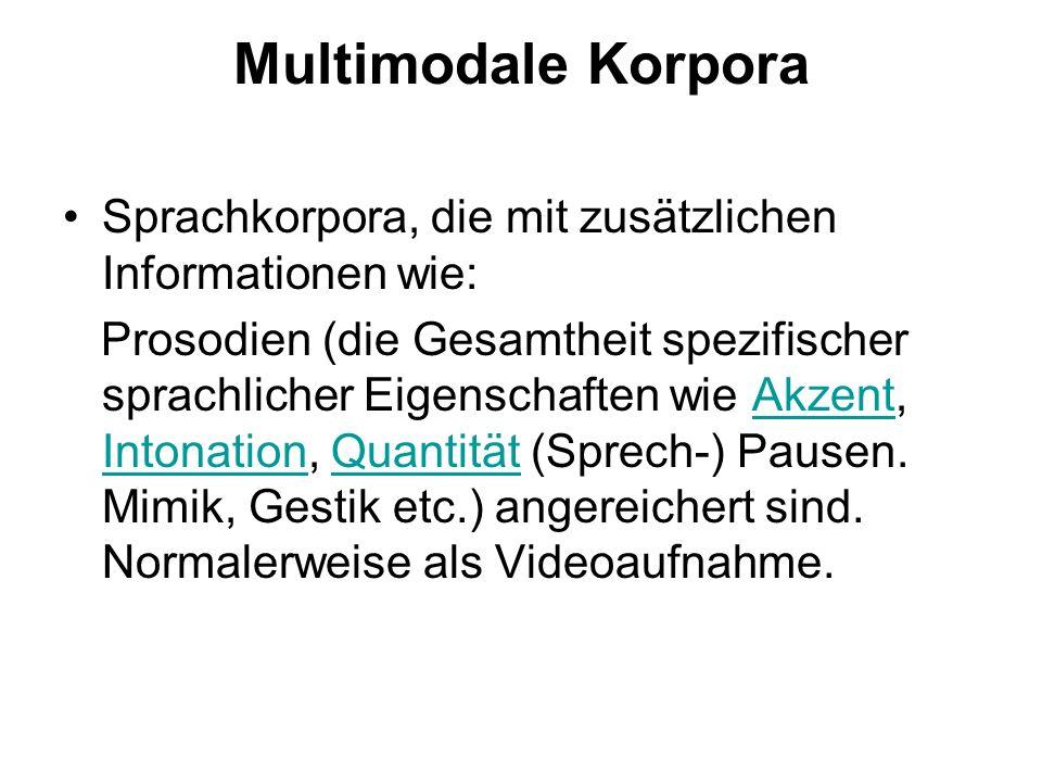 Multimodale Korpora Sprachkorpora, die mit zusätzlichen Informationen wie:
