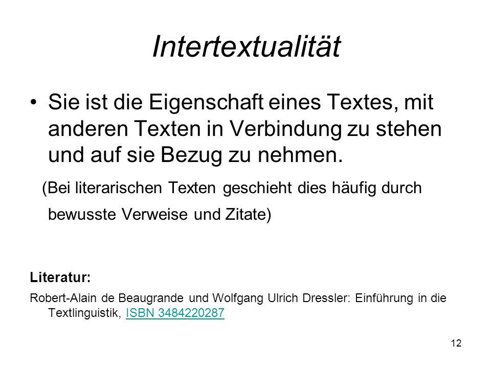 IntertextualitätSie ist die Eigenschaft eines Textes, mit anderen Texten in Verbindung zu stehen und auf sie Bezug zu nehmen.