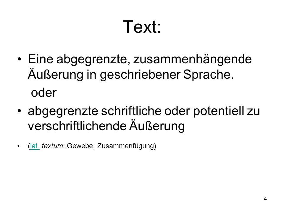 Text: Eine abgegrenzte, zusammenhängende Äußerung in geschriebener Sprache. oder.