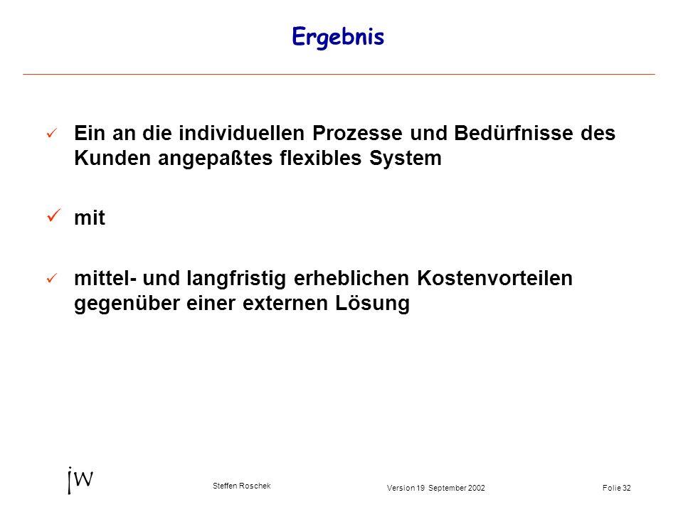 Ergebnis Ein an die individuellen Prozesse und Bedürfnisse des Kunden angepaßtes flexibles System. mit.