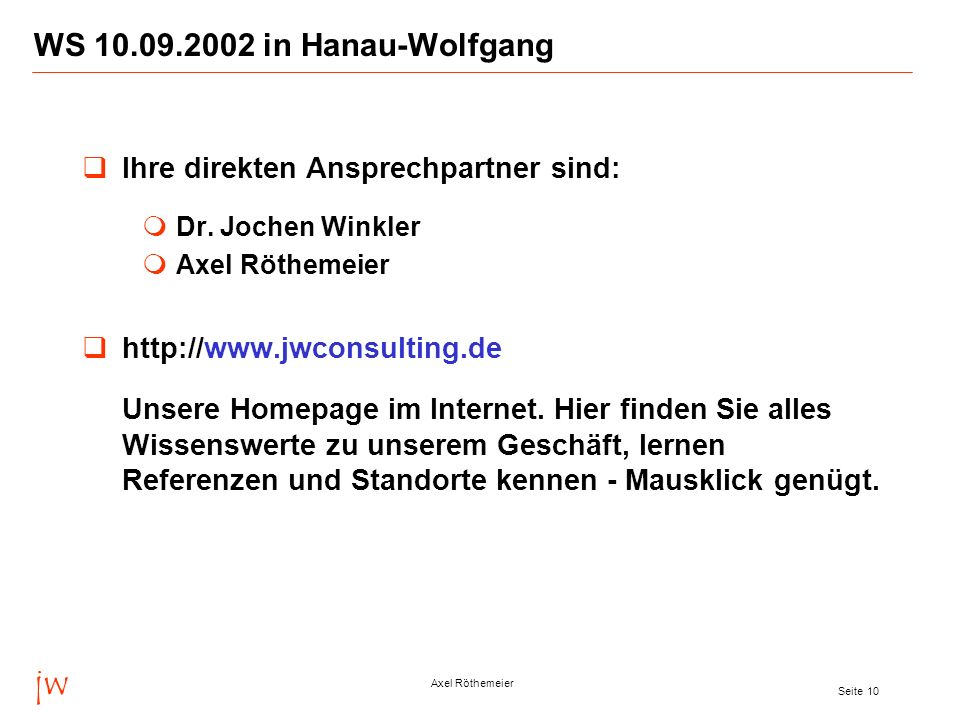 jw WS 10.09.2002 in Hanau-Wolfgang Ihre direkten Ansprechpartner sind: