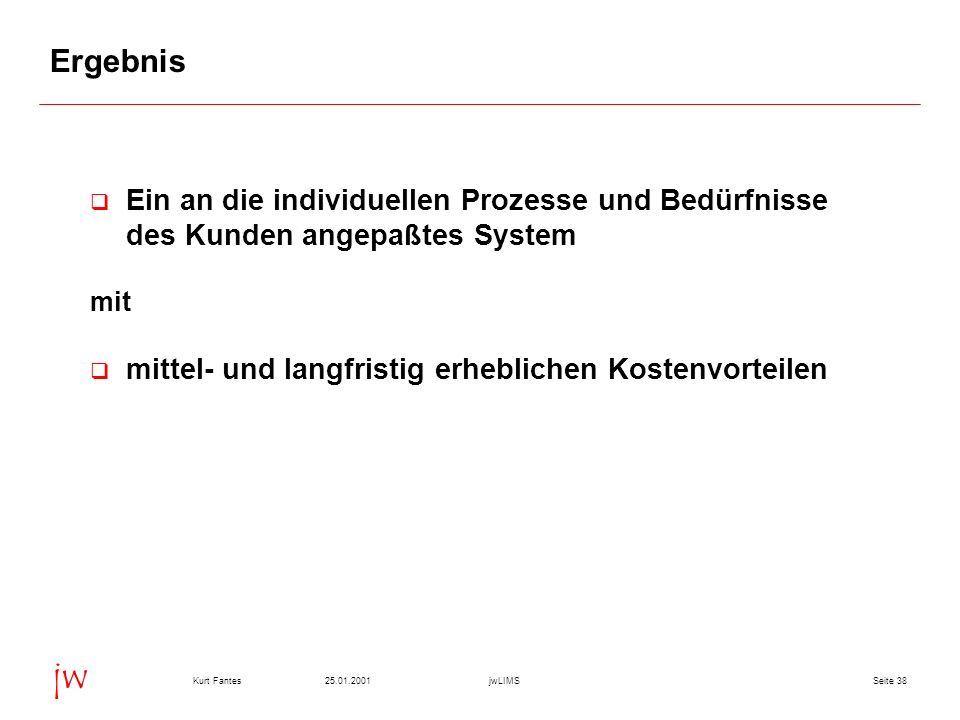 Ergebnis Ein an die individuellen Prozesse und Bedürfnisse des Kunden angepaßtes System.
