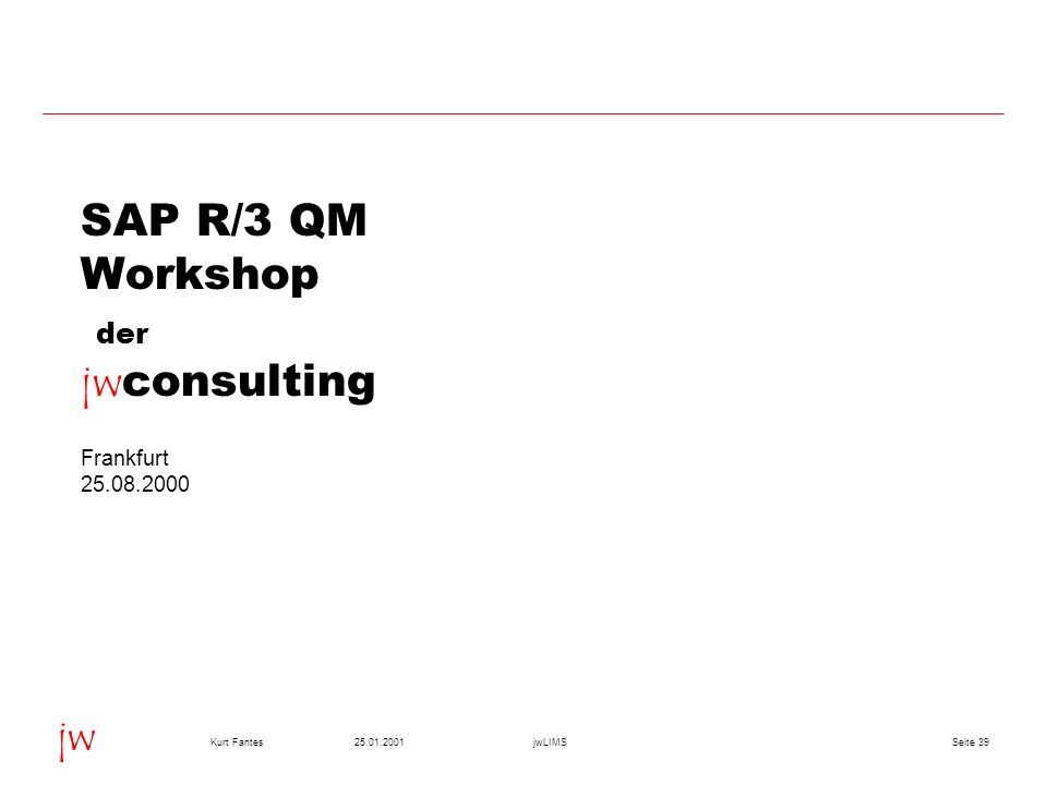 SAP R/3 QM Workshop der jwconsulting Frankfurt 25.08.2000