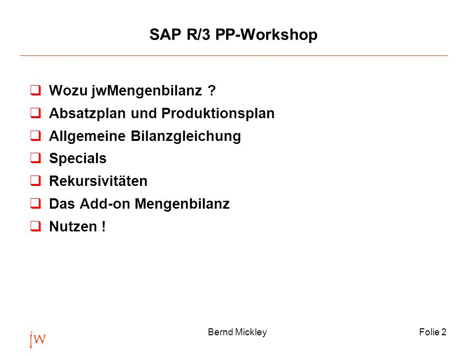 jw SAP R/3 PP-Workshop Wozu jwMengenbilanz