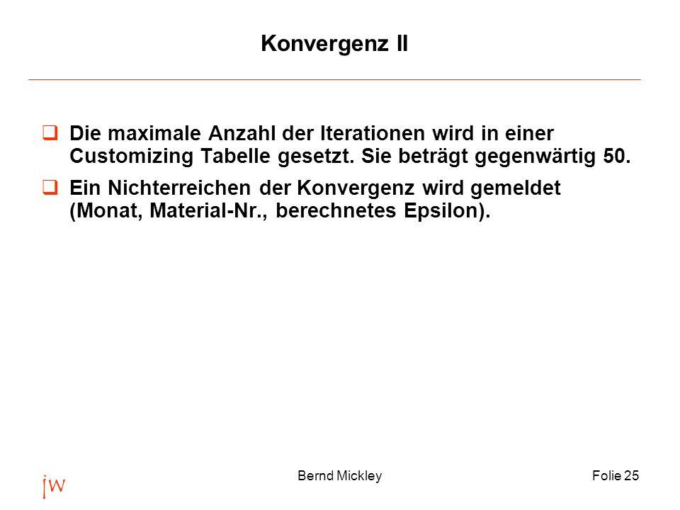 Konvergenz II Die maximale Anzahl der Iterationen wird in einer Customizing Tabelle gesetzt. Sie beträgt gegenwärtig 50.