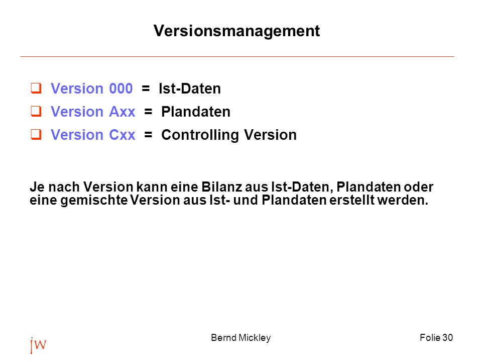 jw Versionsmanagement Version 000 = Ist-Daten Version Axx = Plandaten