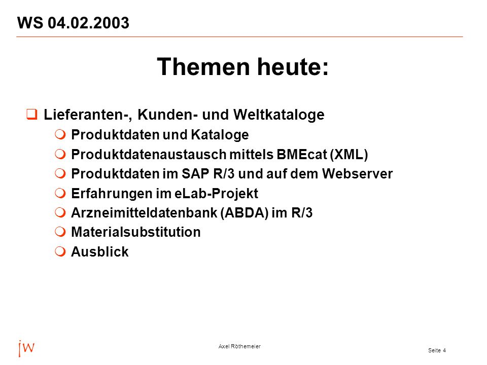 Themen heute: jw WS 04.02.2003 Lieferanten-, Kunden- und Weltkataloge
