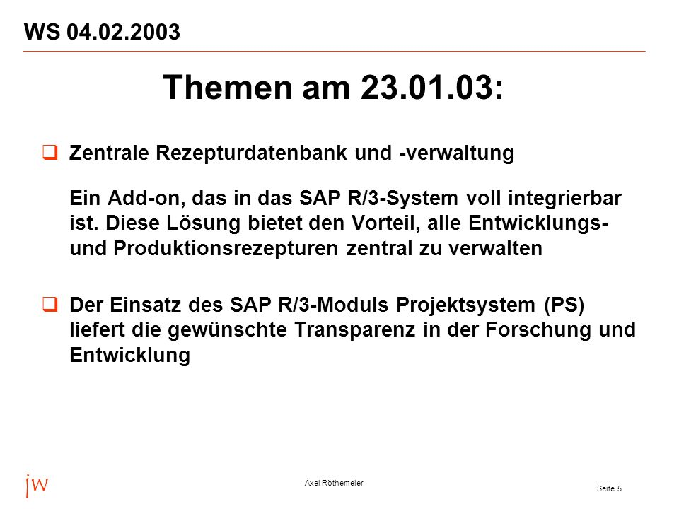 WS 04.02.2003 Themen am 23.01.03: Zentrale Rezepturdatenbank und -verwaltung.