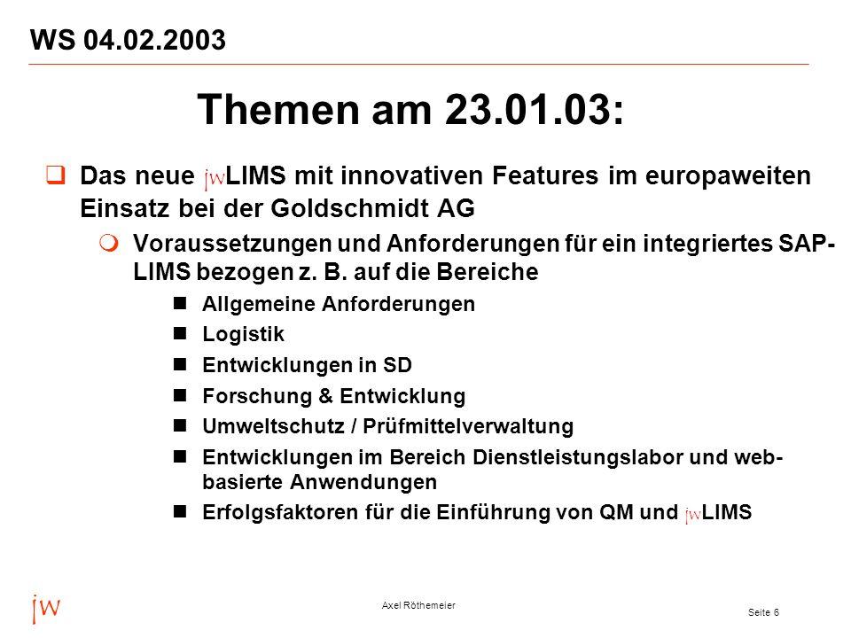 WS 04.02.2003 Themen am 23.01.03: Das neue jwLIMS mit innovativen Features im europaweiten Einsatz bei der Goldschmidt AG.