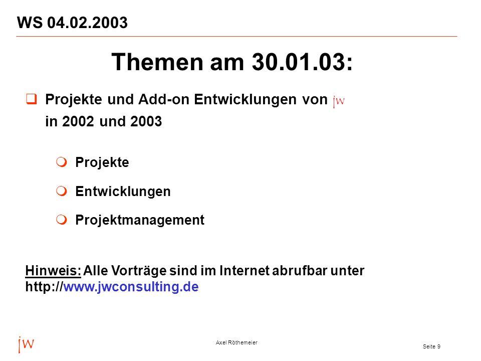 WS 04.02.2003 Themen am 30.01.03: Projekte und Add-on Entwicklungen von jw. in 2002 und 2003. Projekte.