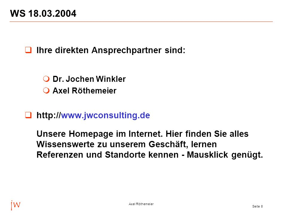 jw WS 18.03.2004 Ihre direkten Ansprechpartner sind: