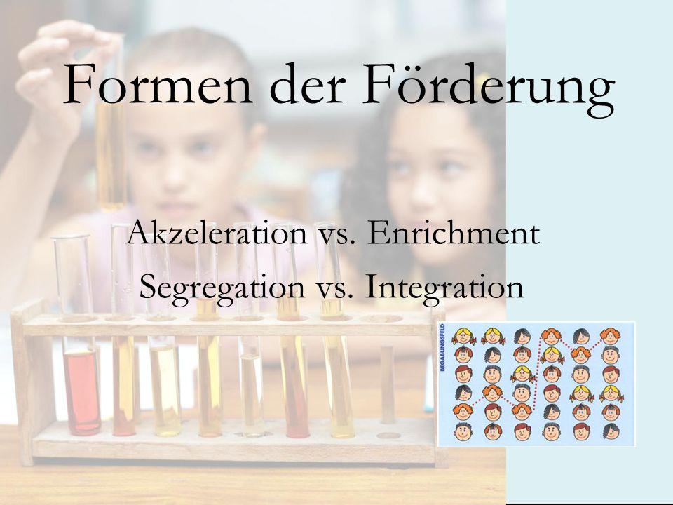 Formen der Förderung Akzeleration vs. Enrichment