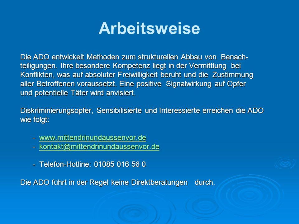 Arbeitsweise Die ADO entwickelt Methoden zum strukturellen Abbau von Benach- teiligungen. Ihre besondere Kompetenz liegt in der Vermittlung bei.