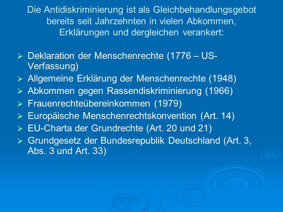 Die Antidiskriminierung ist als Gleichbehandlungsgebot bereits seit Jahrzehnten in vielen Abkommen, Erklärungen und dergleichen verankert: