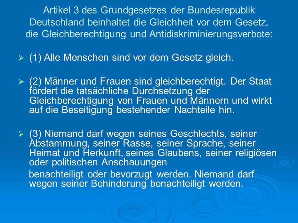 Artikel 3 des Grundgesetzes der Bundesrepublik Deutschland beinhaltet die Gleichheit vor dem Gesetz, die Gleichberechtigung und Antidiskriminierungsverbote: