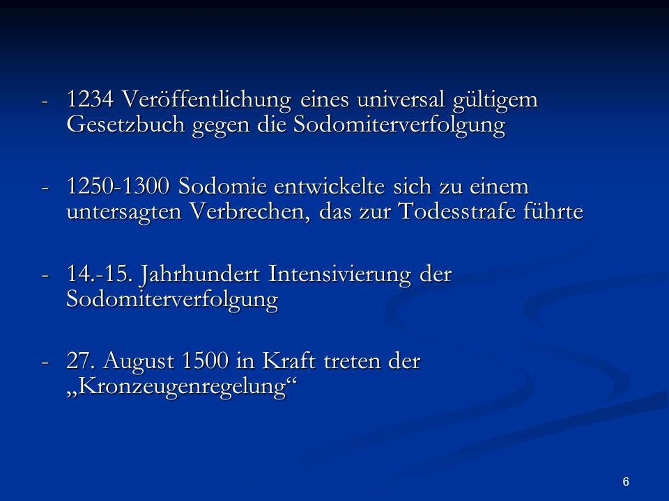 - 14.-15. Jahrhundert Intensivierung der Sodomiterverfolgung