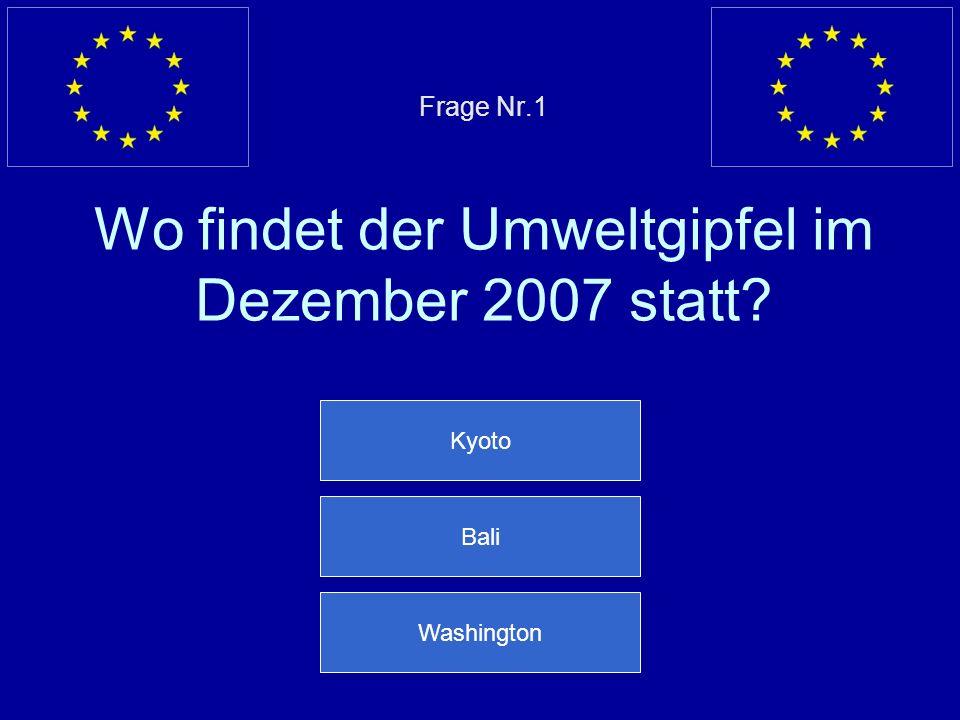 Frage Nr.1 Wo findet der Umweltgipfel im Dezember 2007 statt