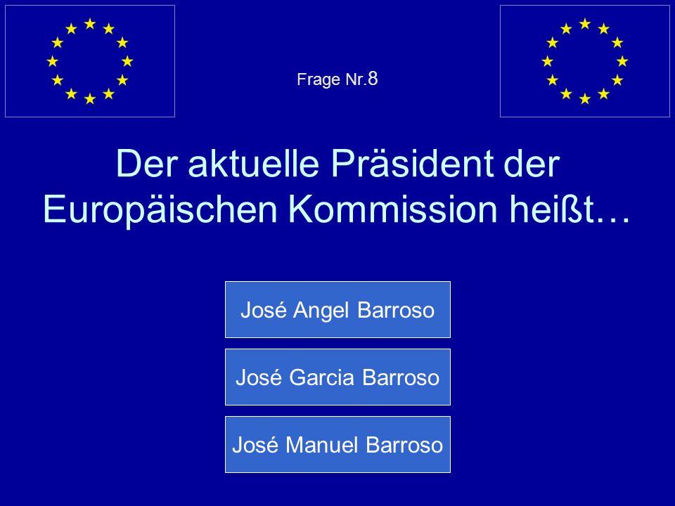 Frage Nr.8 Der aktuelle Präsident der Europäischen Kommission heißt…