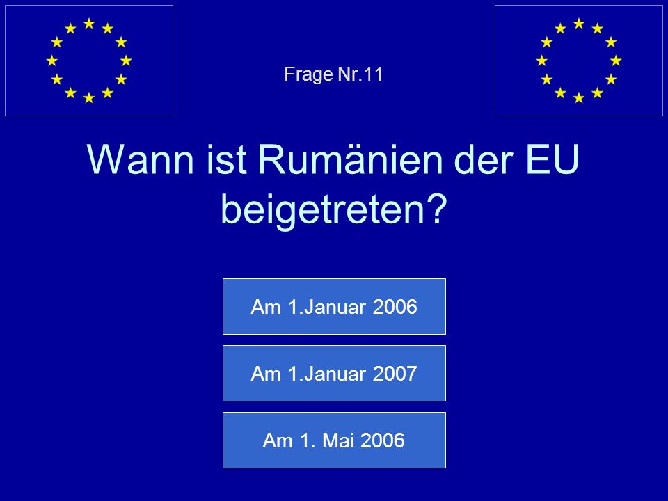 Frage Nr.11 Wann ist Rumänien der EU beigetreten