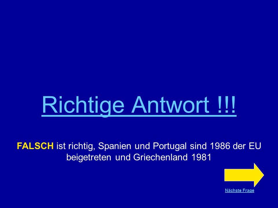Richtige Antwort !!! FALSCH ist richtig, Spanien und Portugal sind 1986 der EU beigetreten und Griechenland 1981.
